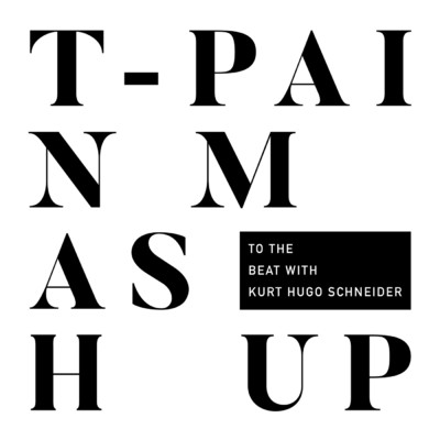 シングル/T-Pain Mashup/T-Pain with Kurt Hugo Schneider