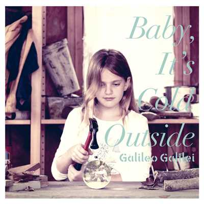 アルバム/Baby, It's Cold Outside/Galileo Galilei