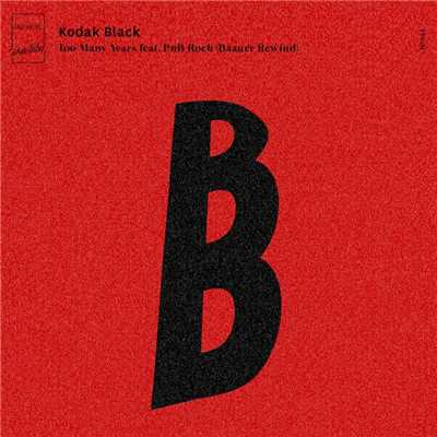 シングル/Too Many Years (feat. PnB Rock) [Baauer Rewind]/Kodak Black