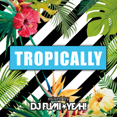 アルバム/Tropically mixed by DJ FUMI★YEAH!/DJ FUMI★YEAH!