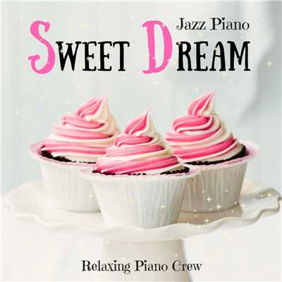 ハイレゾアルバム/Sweet Dream - Jazz Piano/Relaxing Piano Crew
