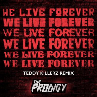 シングル/We Live Forever (Teddy Killerz Remix)/Prodigy