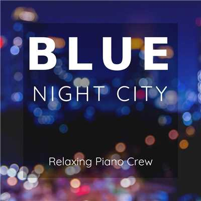 ハイレゾアルバム/Blue Night City/Relaxing Piano Crew