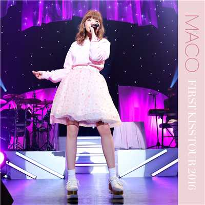 アルバム/FIRST KISS TOUR 2016 (Live)/MACO
