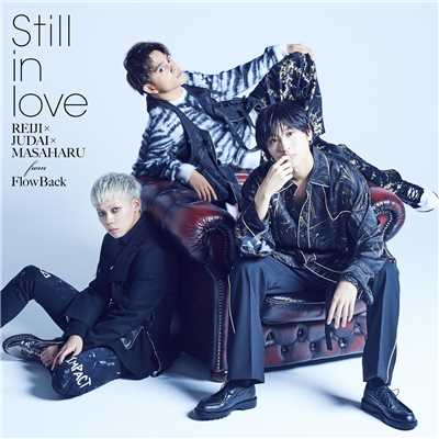 Still in love(REIJI×JUDAI×MASAHARU from FlowBack)/FlowBack