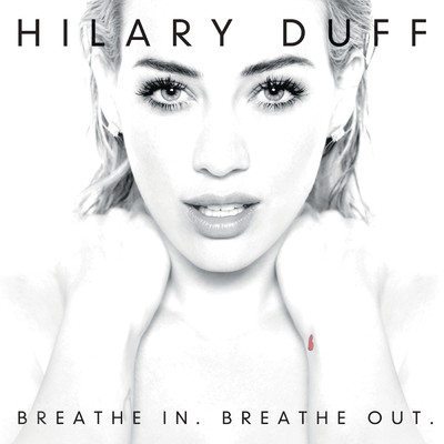 Breathe In. Breathe Out./Hilary Duff