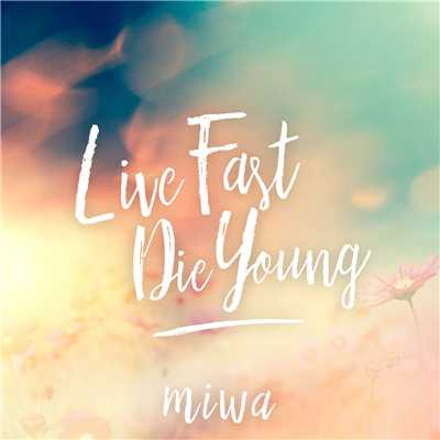 Live Fast Die Young/miwa
