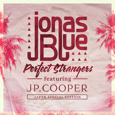 アルバム/Perfect Strangers (featuring JP Cooper/Japan Special Edition)/ジョナス・ブルー