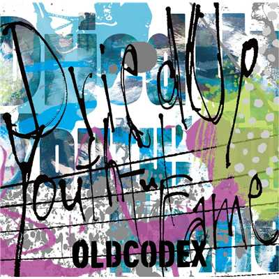 着うた®/Dried Up Youthful Fame/OLDCODEX