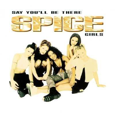 Say You'll Be There/Spice Girls
