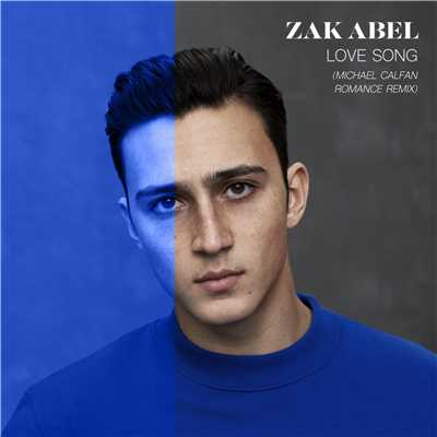 シングル/Love Song (Michael Calfan Romance Remix)/Zak Abel
