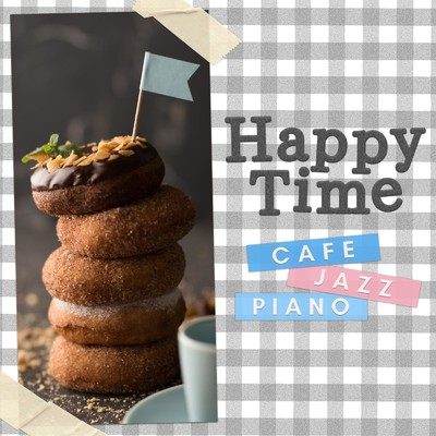 アルバム/Happy Time - Cafe Jazz Piano/Relaxing Piano Crew