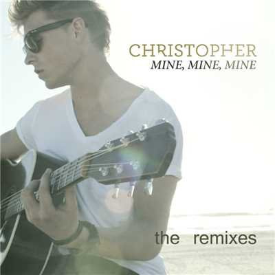 アルバム/Mine, Mine, Mine [The Remixes]/Christopher