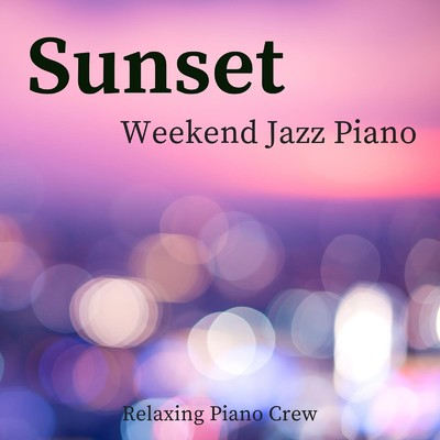 アルバム/Sunset - Weekend Jazz Piano/Relaxing Piano Crew