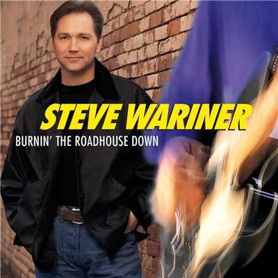 シングル/Burnin' The Roadhouse Down (featuring Garth Brooks)/Steve Wariner