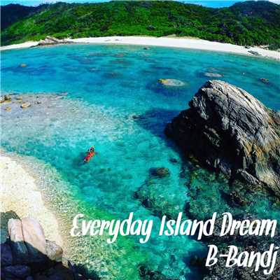 Everyday Island Dream/B-Bandj