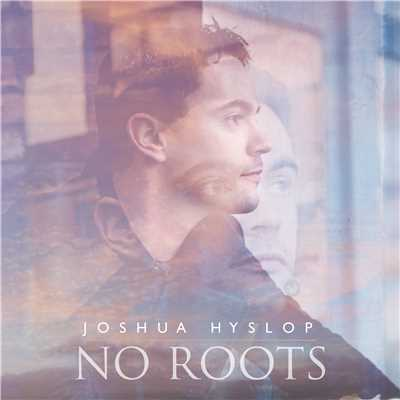 シングル/No Roots/Joshua Hyslop