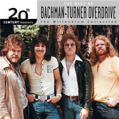 アルバム/20th Century Masters: The Millennium Collection: Best Of Bachman Turner Overdrive/バックマン・ターナー・オーヴァードライヴ