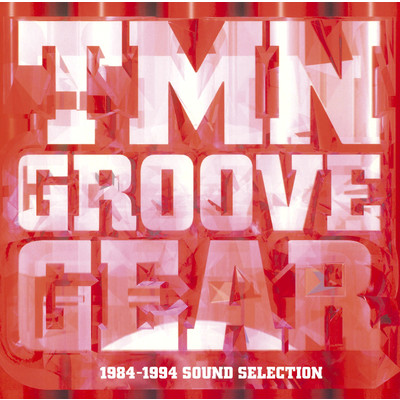アルバム/TMN GROOVE GEAR 1984-1994 SOUND SELECTION/TM NETWORK