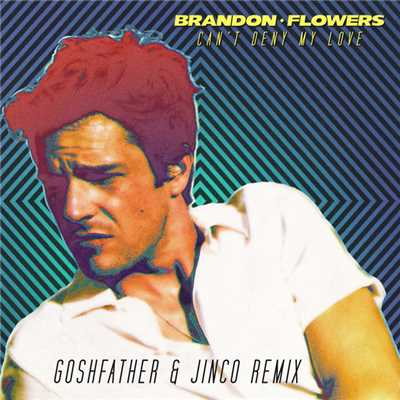 シングル/Can't Deny My Love (Goshfather & Jinco Remix)/Brandon Flowers