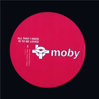 All That I Need Is To Be Loved/Moby