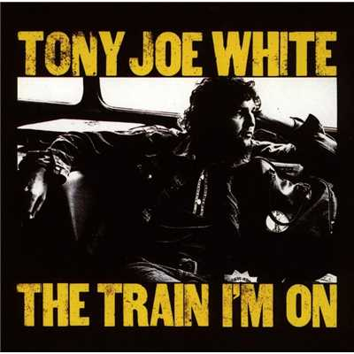 The Train I'm On/Tony Joe White