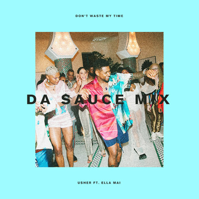 シングル/Don't Waste My Time (Da Sauce Remix) feat.Ella Mai/Usher