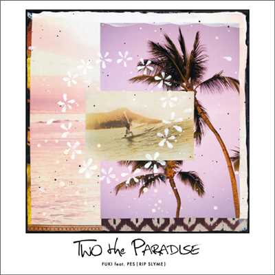アルバム/TWO the PARADISE feat. PES (RIP SLYME)/FUKI