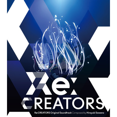 アルバム/Re:CREATORS Original Soundtrack/澤野弘之