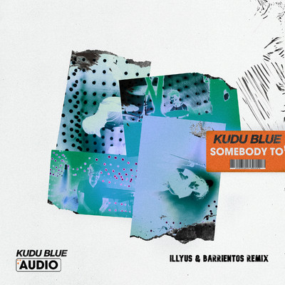 シングル/Somebody To (Illyus & Barrientos Remix)/Kudu Blue