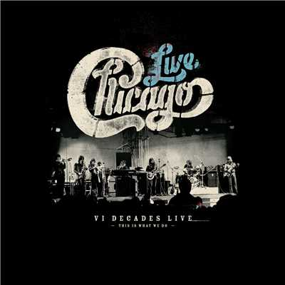 アルバム/Chicago: VI Decades Live (This Is What We Do)/Chicago