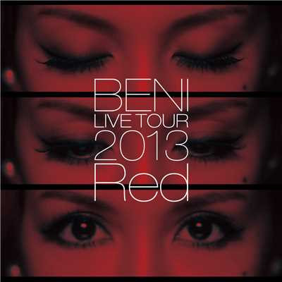 アルバム/BENI Red LIVE TOUR 2013 〜TOUR FINAL 2013.10.6 at ZEPP DIVER CITY〜/BENI