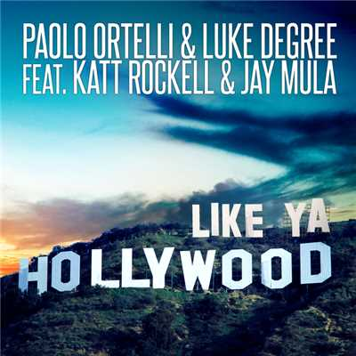シングル/Like Ya Hollywood (Spankers Dub)/Paolo Ortelli & Luke Degree feat. Katt Rockell & Jay Mula