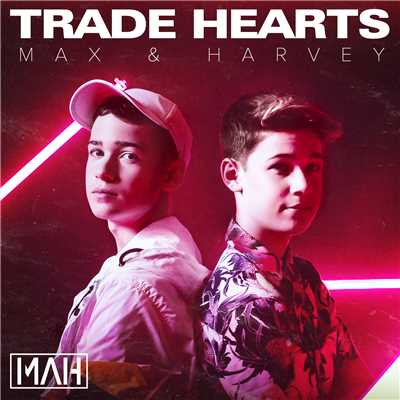 シングル/Trade Hearts/Max & Harvey