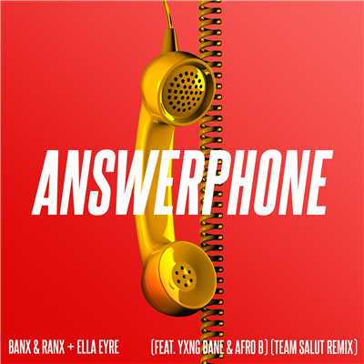 シングル/Answerphone (feat. Yxng Bane & Afro B) [Team Salut Remix]/Banx & Ranx & Ella Eyre