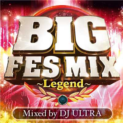 BIG FES MIX 〜Legend〜 Mixed by DJ ULTRA/PARTY HITS PROJECT