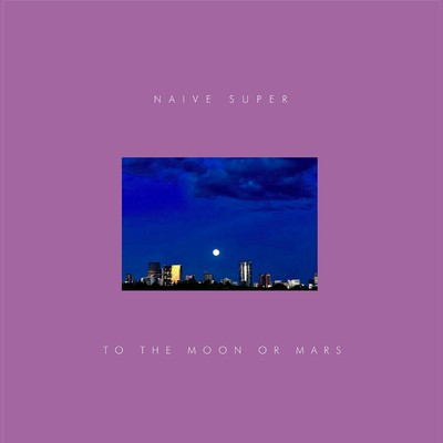 シングル/To The Moon or Mars/Naive Super