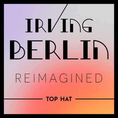 アルバム/Irving Berlin Reimagined: Top Hat/Various Artists