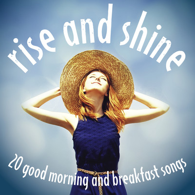 アルバム/Rise and Shine: 20 Good Morning and Breakfast Songs/Various Artists