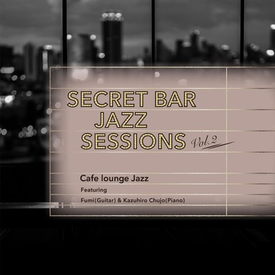 アルバム/Secret Bar Jazz Sessions 〜隠れ家バーのジャズBGM〜 Vol.2/Cafe lounge Jazz