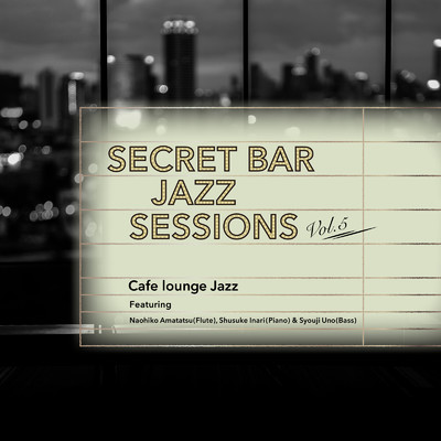 アルバム/Secret Bar Jazz Sessions 〜隠れ家バーのジャズBGM〜 Vol.5/Cafe lounge Jazz