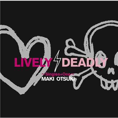 LIVELY,DEADLY 〜 Singles + One 〜/大槻 真希