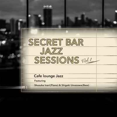 アルバム/Secret Bar Jazz Sessions 〜隠れ家バーのジャズBGM〜 Vol.1/Cafe lounge Jazz
