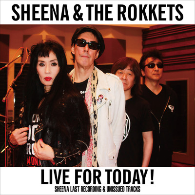 アルバム/LIVE FOR TODAY!-SHEENA LAST RECORDING & UNISSUED TRACKS-/シーナ&ロケッツ