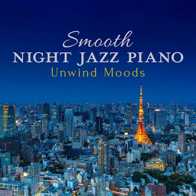 ハイレゾアルバム/Smooth Night Jazz Piano - Unwind Moods/Relaxing Piano Crew