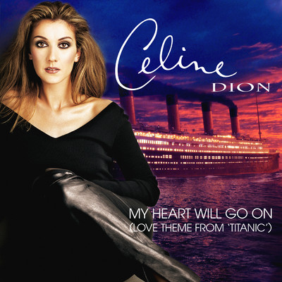 "My Heart Will Go On (Love Theme from ""Titanic"")/Celine Dion"