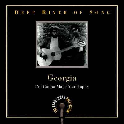 "アルバム/Deep River Of Song: Georgia, ""I'm Gonna Make You Happy"" - The Alan Lomax Collection/Various Artists"