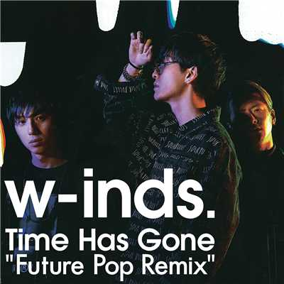 "シングル/Time Has Gone ""Future Pop Remix""/w-inds."