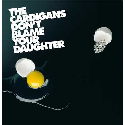 アルバム/Don't Blame Your Daughter (Diamonds)/The Cardigans