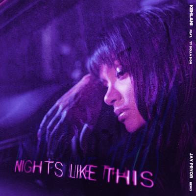 シングル/Nights Like This (feat. Ty Dolla $ign) [Jay Pryor Remix]/Kehlani